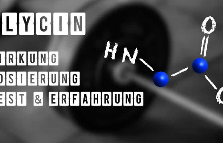 Die Wirkung von Glycin anhand wissenschaftlicher Erkenntnisse und Dosierungs- sowie Produktempfehlungen